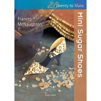Twenty to make Mini Sugar Shoes- Frances McNaughton