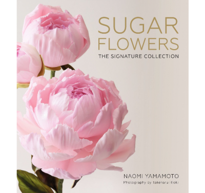 Sugar Flowers: The Signature Collection by Naomi Yamamoto