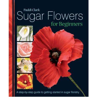 Sugar Flowers for beginners - Paddi Clark